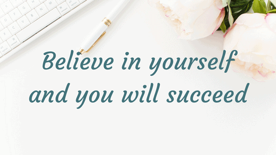 """chalking up success! - inspirational quote """"Believe in yourself & you will succeed!"""""""