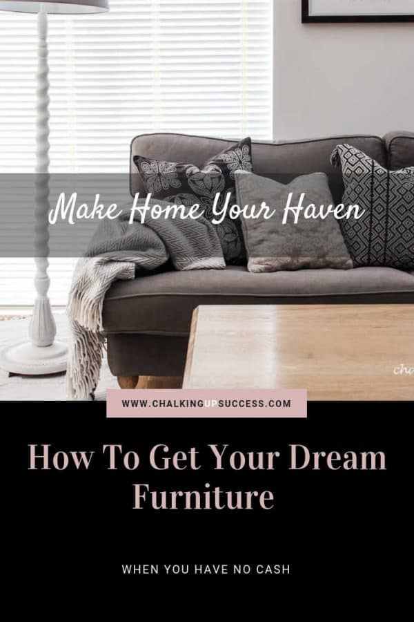Pinterest Pin for the Post 'How to get your dream furniture when you don't have the cash' by chalkingupsuccess-dot-com