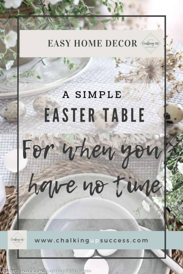 Pinterest Pin for the post 'A simple Easter tablescape for when you have no time' from the blog, Chalking Up Success!