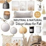 35 Best neutral and natural home décor ideas for Fall including pillows, throws, jute rugs, wall art, dried flower displays, and candles in neutral and rusty orange tones.